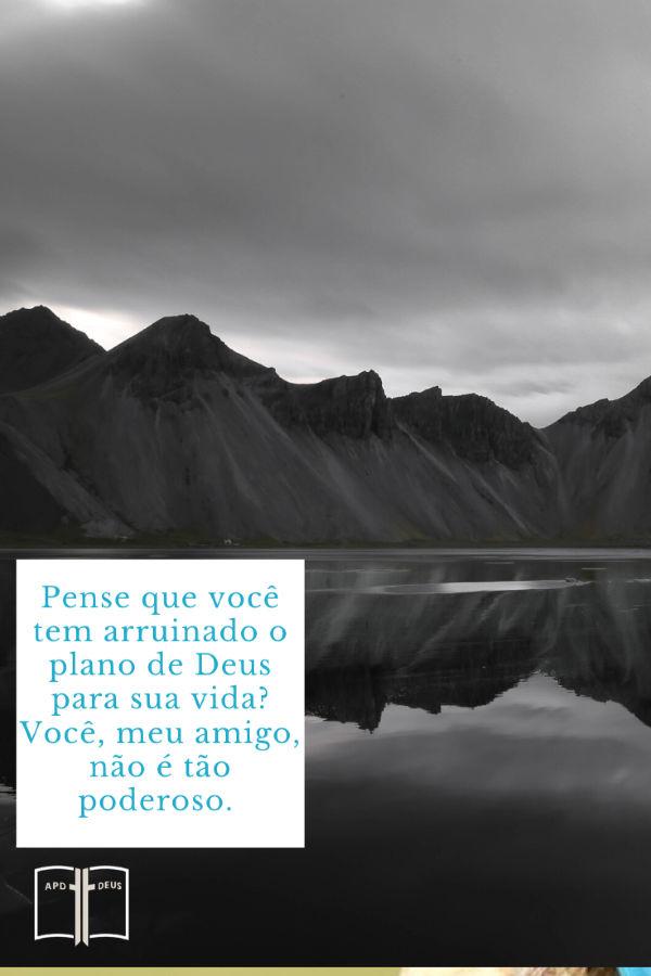 Contra um pano de fundo de montanhas, estas palavras: pense que você tem arruinado o plano de Deus para sua vida? Você, meu amigo, não é tão poderoso.