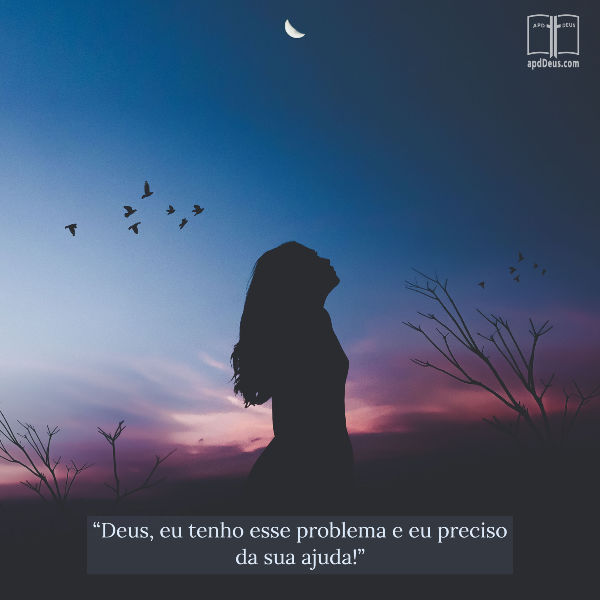 """Uma mulher é mostrada em silhueta contra uma noite roxa do crepúsculo. Ela reza: """"Deus, eu tenho esse problema e preciso da sua ajuda!"""""""
