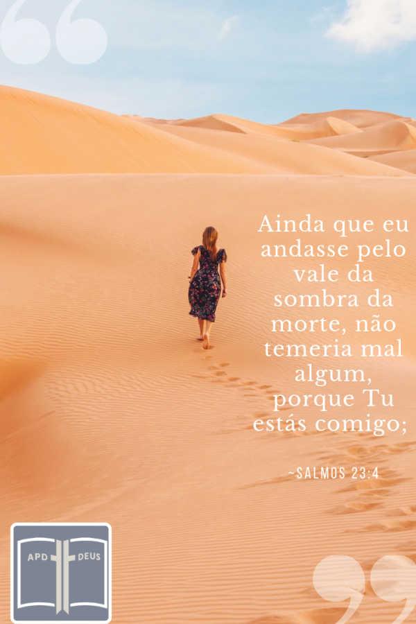 Uma mulher caminhando pelo deserto pondera: Ainda que eu andasse pelo vale da sombra da morte, não temeria mal algum, porque tu estás comigo