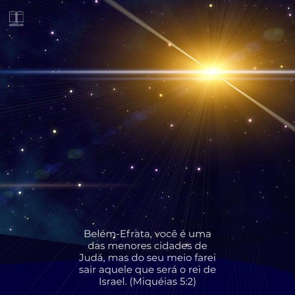 A estrela de Natal paira sobre o campo:Belém-Efrata, você é uma das menores cidades de Judá, mas do seu meio farei sair aquele que será o rei de Israel.