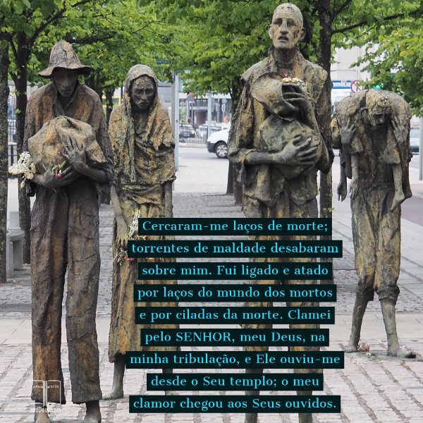 Estátuas de pessoas carentes olhando como se não tivessem esperança com as palavras de Salmos 18:4-6