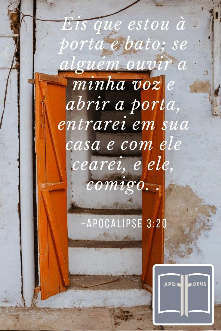 A porta está aberta.  Apocalipse 3:20:Eis que estou à porta e bato; se alguém ouvir a minha voz e abrir a porta, entrarei em sua casa e com ele cearei, e ele, comigo.